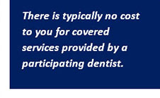 There is typically no cost to you for covered services provided by a participating dentist.