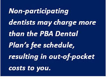 Non-participating dentists may charge more than the PBA Dental Plan's fee schedule, resulting in out-of-pocket costs to you.